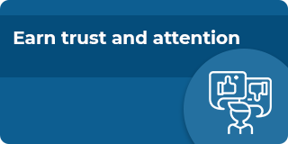 Earn trust and attention