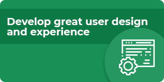 Develop great user design and experience