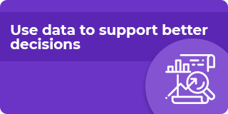 Use data to support better decisions